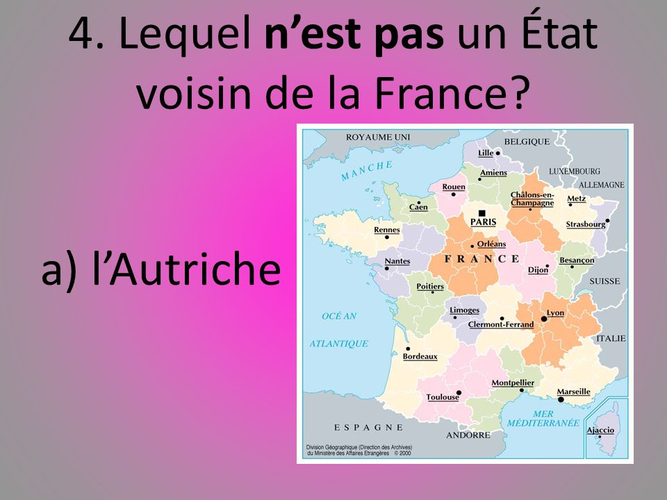 4. Lequel n'est pas un État voisin de la France
