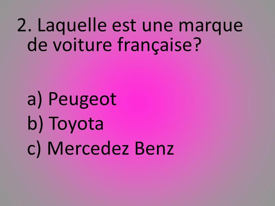 2. Laquelle est une marque de voiture franҫaise