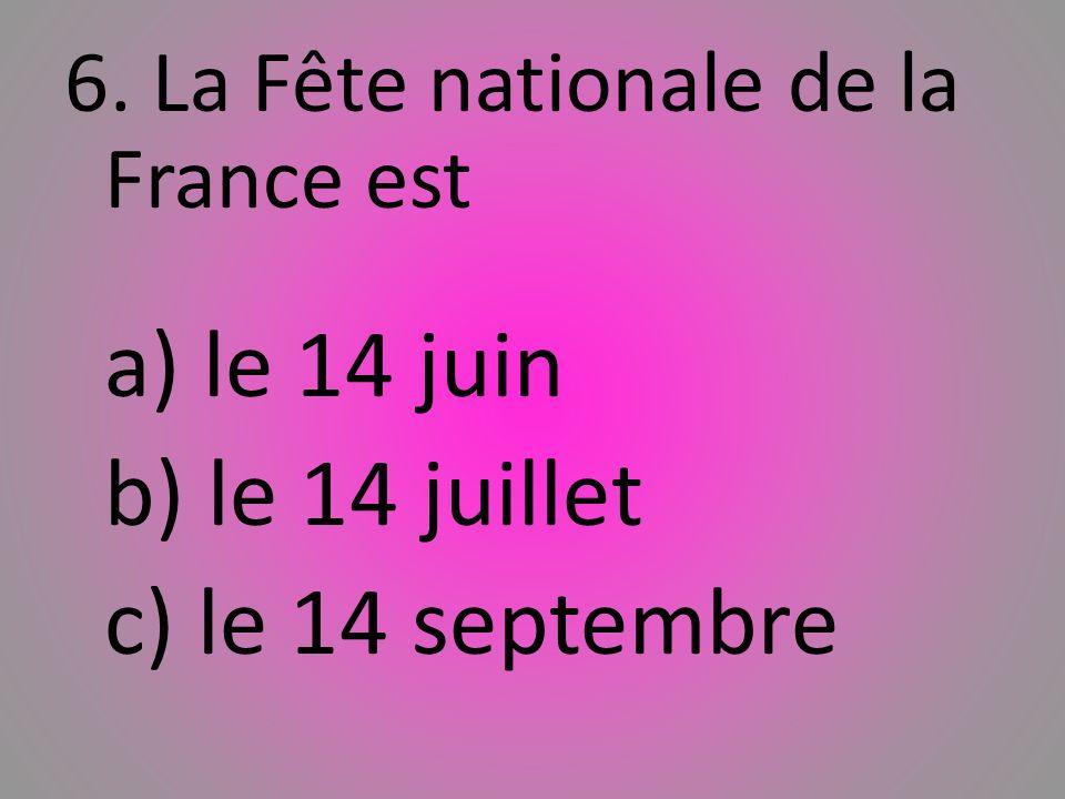 b) le 14 juillet c) le 14 septembre