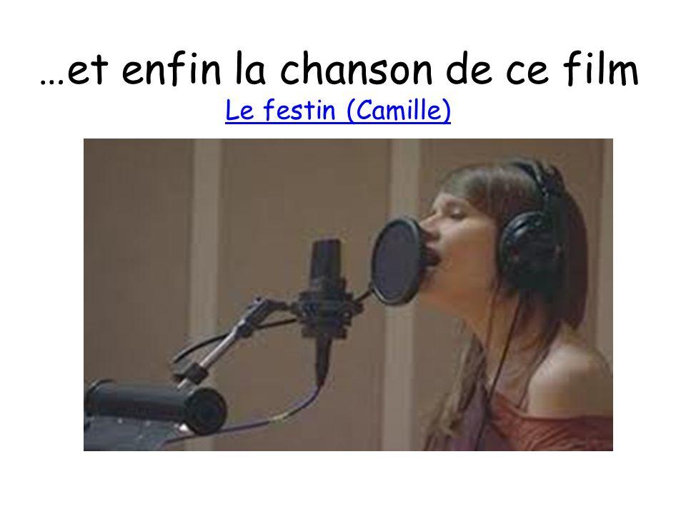 …et enfin la chanson de ce film Le festin (Camille)
