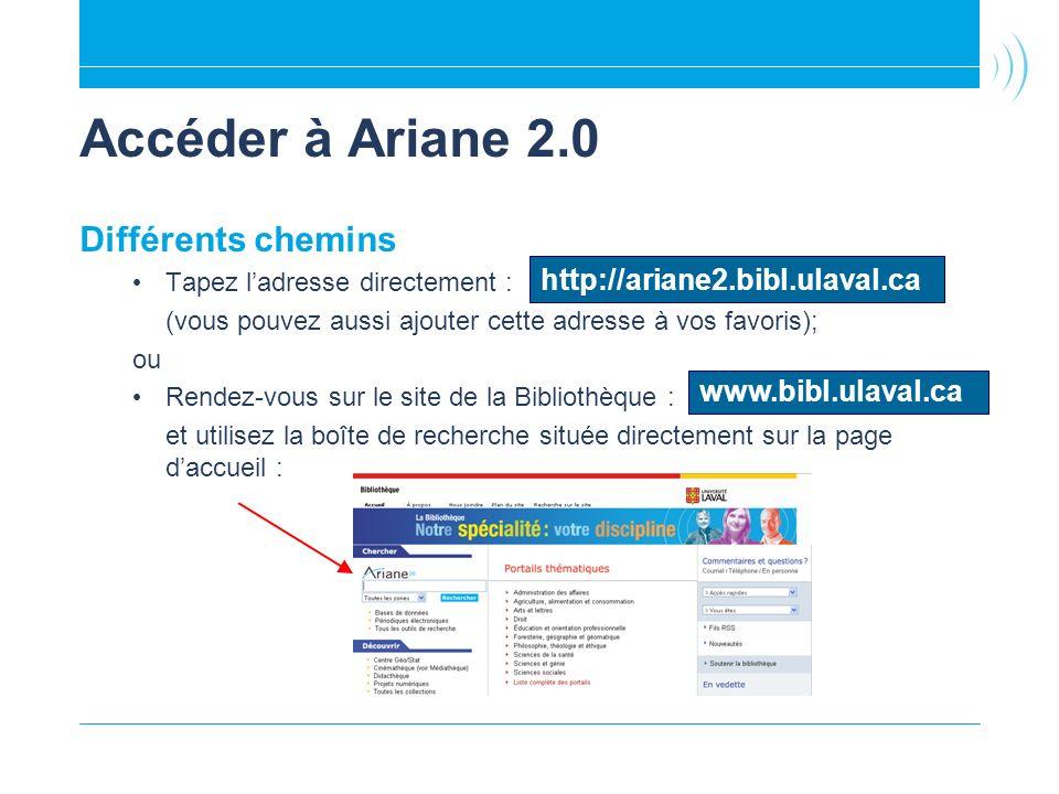 Accéder à Ariane 2.0 Différents chemins http://ariane2.bibl.ulaval.ca
