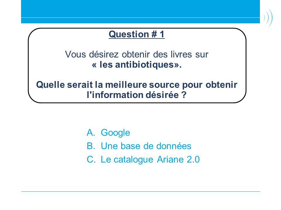 Question # 1 Vous désirez obtenir des livres sur « les antibiotiques»
