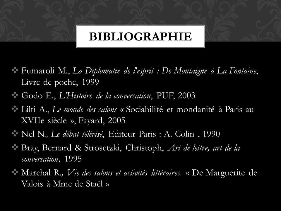 Bibliographie Fumaroli M., La Diplomatie de l esprit : De Montaigne à La Fontaine, Livre de poche, 1999.