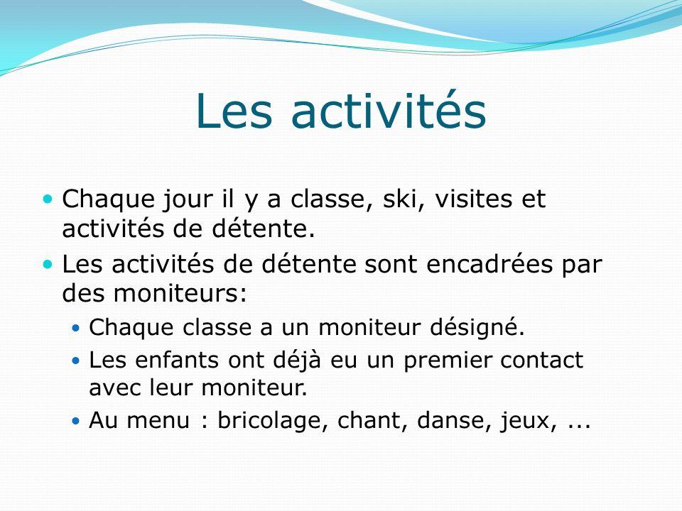 Les activités Chaque jour il y a classe, ski, visites et activités de détente. Les activités de détente sont encadrées par des moniteurs: