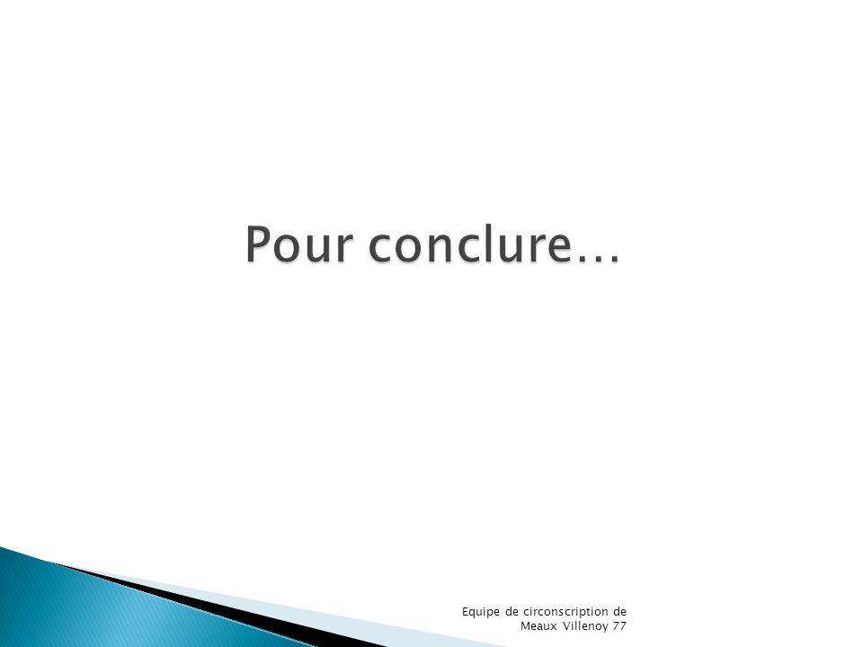 Pour conclure… Equipe de circonscription de Meaux Villenoy 77
