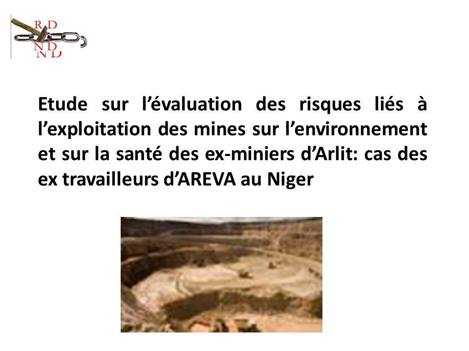 Etude sur l'évaluation des risques liés à l'exploitation des mines sur l'environnement et sur la santé des ex-miniers d'Arlit: cas des ex travailleurs d'AREVA au Niger
