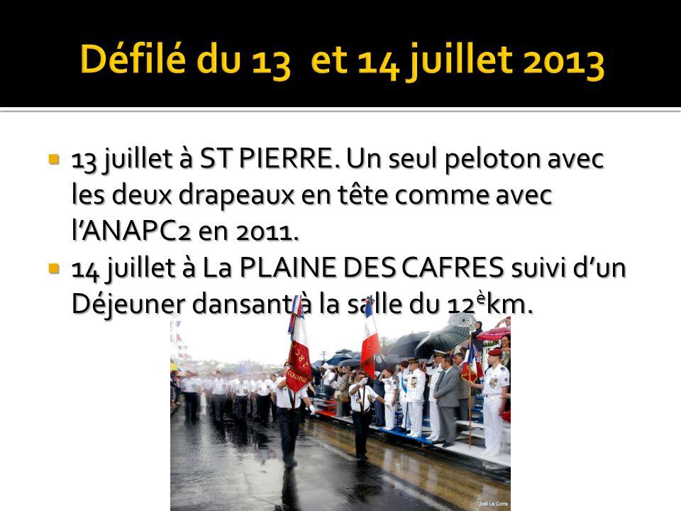 Défilé du 13 et 14 juillet 2013 13 juillet à ST PIERRE. Un seul peloton avec les deux drapeaux en tête comme avec l'ANAPC2 en 2011.
