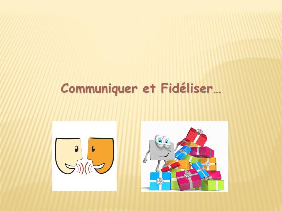 Communiquer et Fidéliser…
