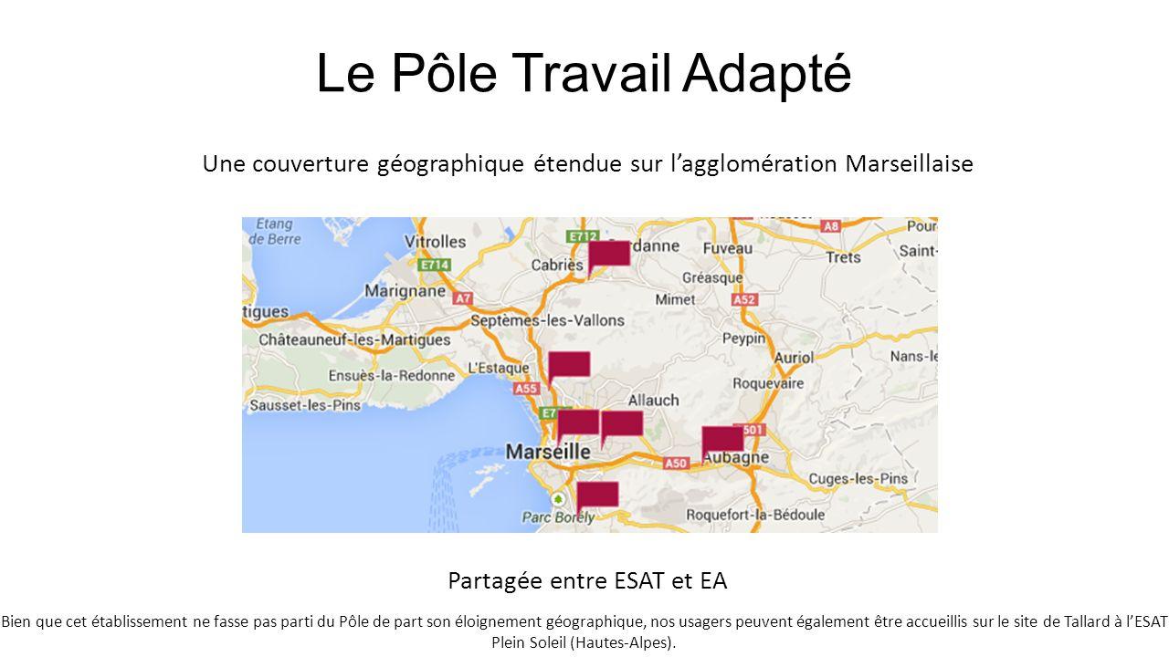 Le Pôle Travail Adapté Une couverture géographique étendue sur l'agglomération Marseillaise Partagée entre ESAT et EA