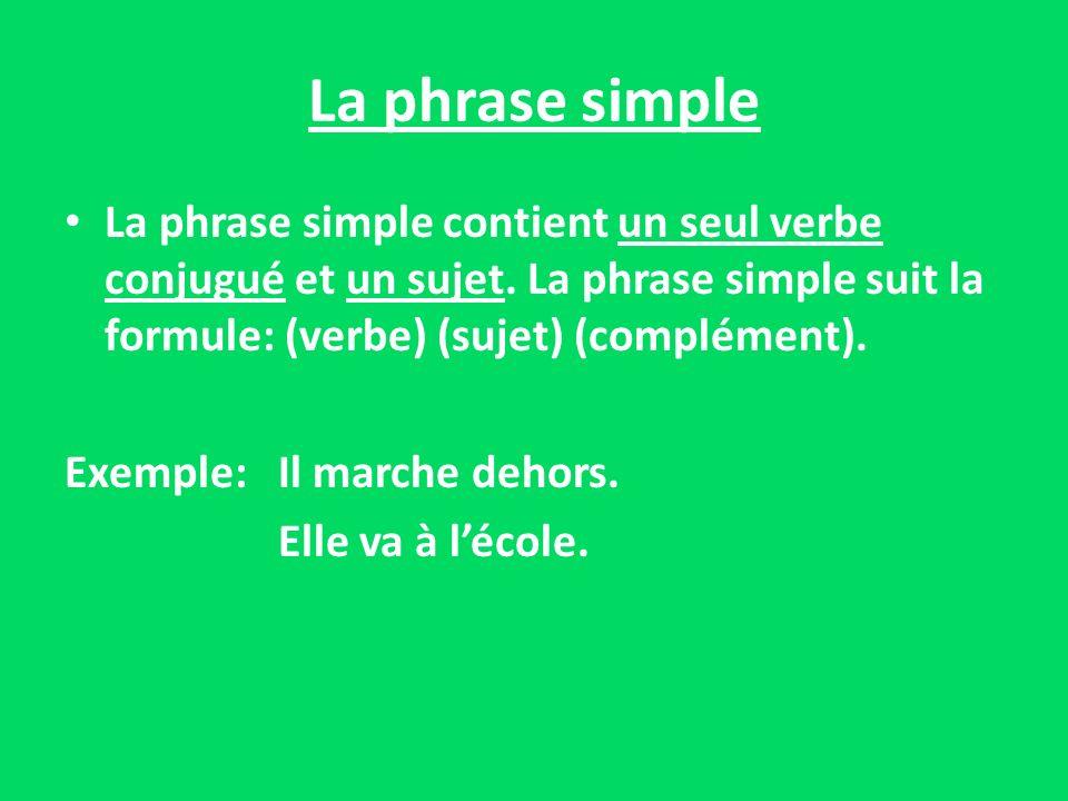 La phrase simple La phrase simple contient un seul verbe conjugué et un sujet. La phrase simple suit la formule: (verbe) (sujet) (complément).