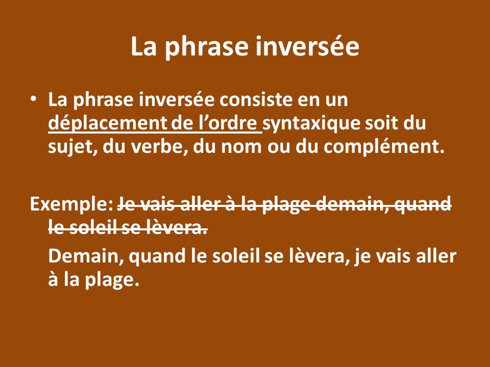 La phrase inversée La phrase inversée consiste en un déplacement de l'ordre syntaxique soit du sujet, du verbe, du nom ou du complément.