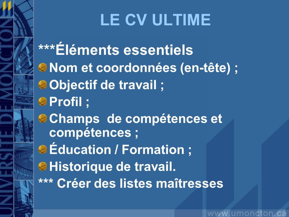 LE CV ULTIME ***Éléments essentiels Nom et coordonnées (en-tête) ;