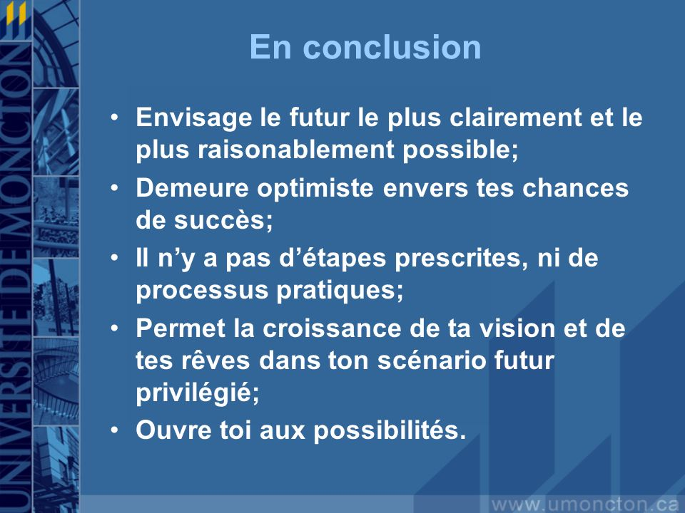 En conclusion Envisage le futur le plus clairement et le plus raisonablement possible; Demeure optimiste envers tes chances de succès;
