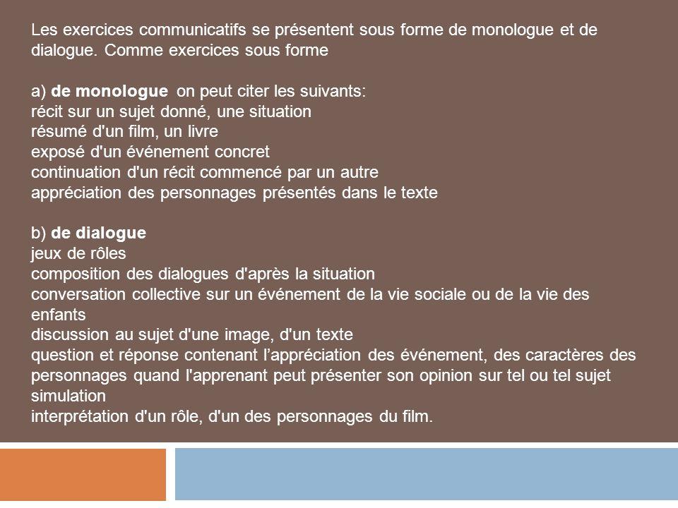 Les exercices communicatifs se présentent sous forme de monologue et de dialogue. Comme exercices sous forme