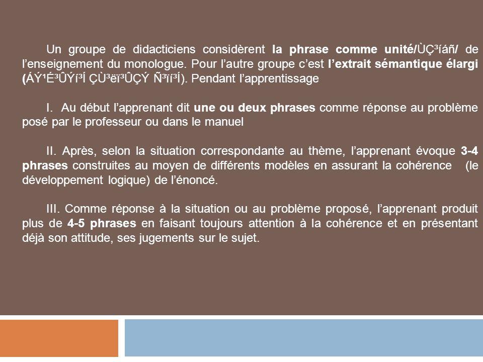 Un groupe de didacticiens considèrent la phrase comme unité/Ùdzíáñ/ de l'enseignement du monologue. Pour l'autre groupe c'est l'extrait sémantique élargi (ÁݹɳÛÝí³Í ÇÙ³ëï³ÛÇÝ Ñ³ïí³Í). Pendant l'apprentissage