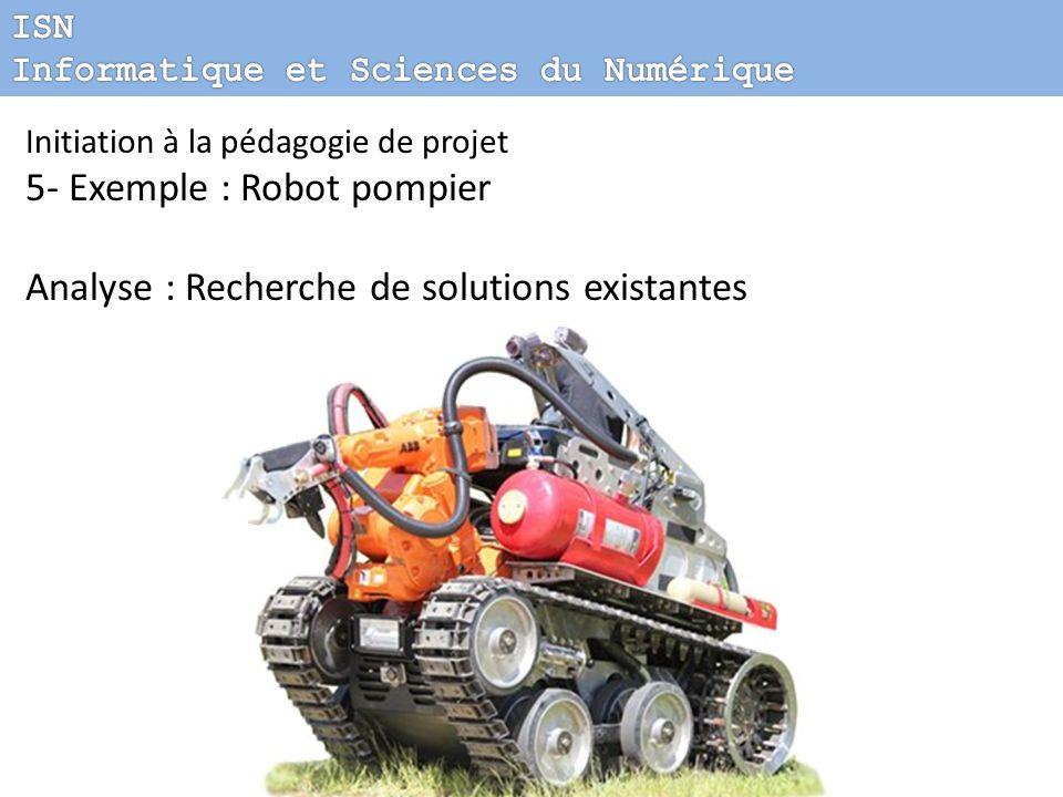 5- Exemple : Robot pompier Analyse : Recherche de solutions existantes
