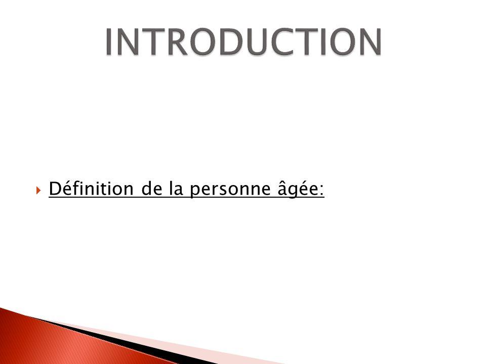 INTRODUCTION Définition de la personne âgée: