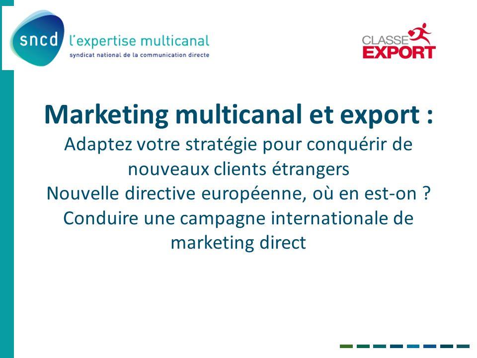Marketing multicanal et export : Adaptez votre stratégie pour conquérir de nouveaux clients étrangers Nouvelle directive européenne, où en est-on .