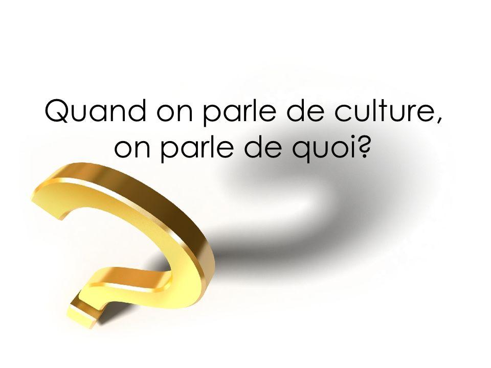 Quand on parle de culture, on parle de quoi