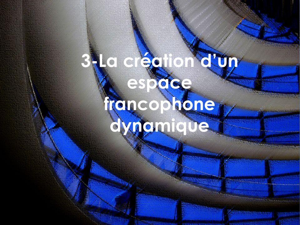 3-La création d'un espace francophone dynamique