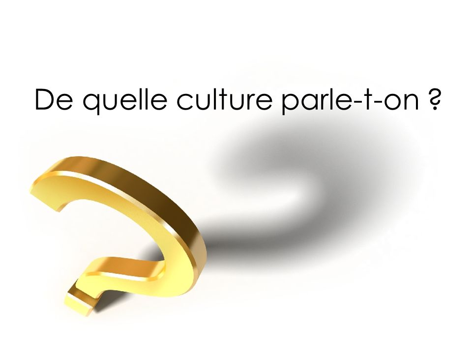 De quelle culture parle-t-on