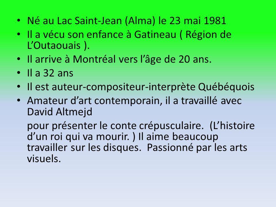 Né au Lac Saint-Jean (Alma) le 23 mai 1981