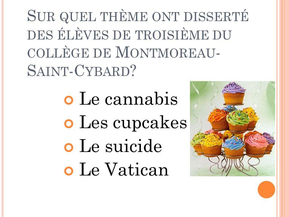 Le cannabis Les cupcakes Le suicide Le Vatican