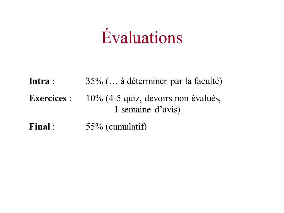 Évaluations Intra : 35% (… à déterminer par la faculté)