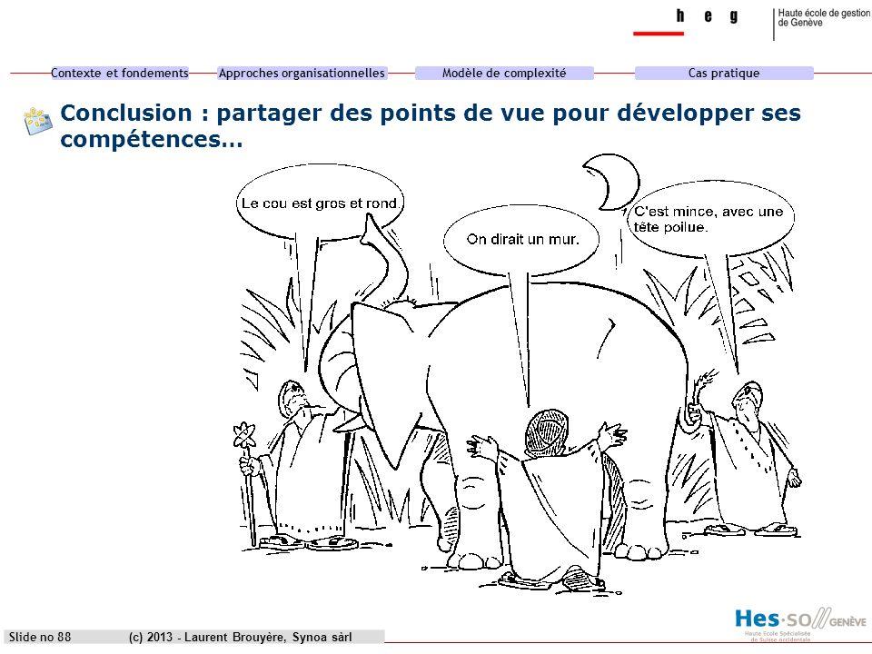 heg genève Conclusion : partager des points de vue pour développer ses compétences… (c) 2013 - Laurent Brouyère, Synoa sàrl.