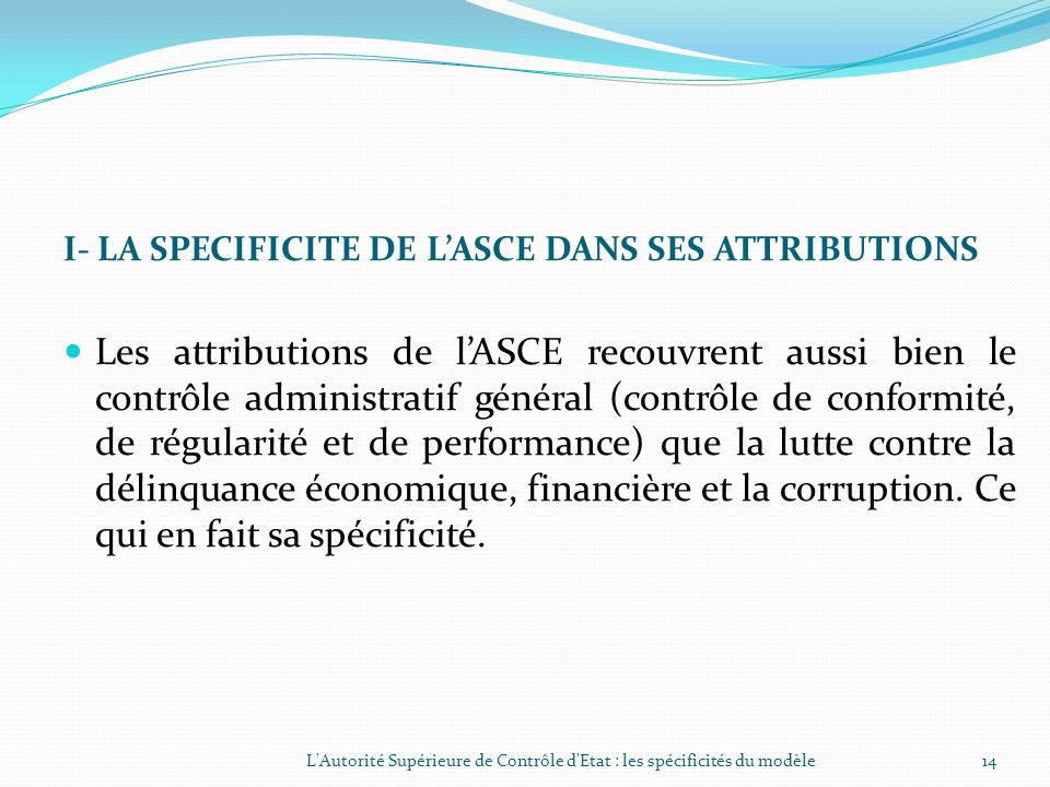 I- LA SPECIFICITE DE L'ASCE DANS SES ATTRIBUTIONS