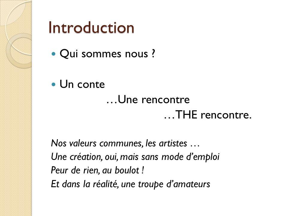 Introduction Qui sommes nous Un conte …Une rencontre …THE rencontre.