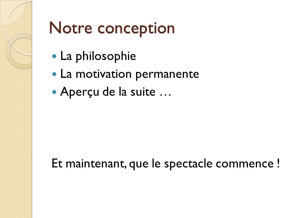 Notre conception La philosophie La motivation permanente