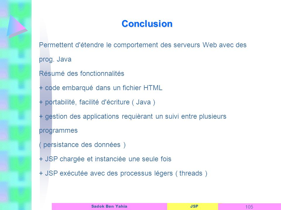 Conclusion Permettent d étendre le comportement des serveurs Web avec des prog. Java. Résumé des fonctionnalités.