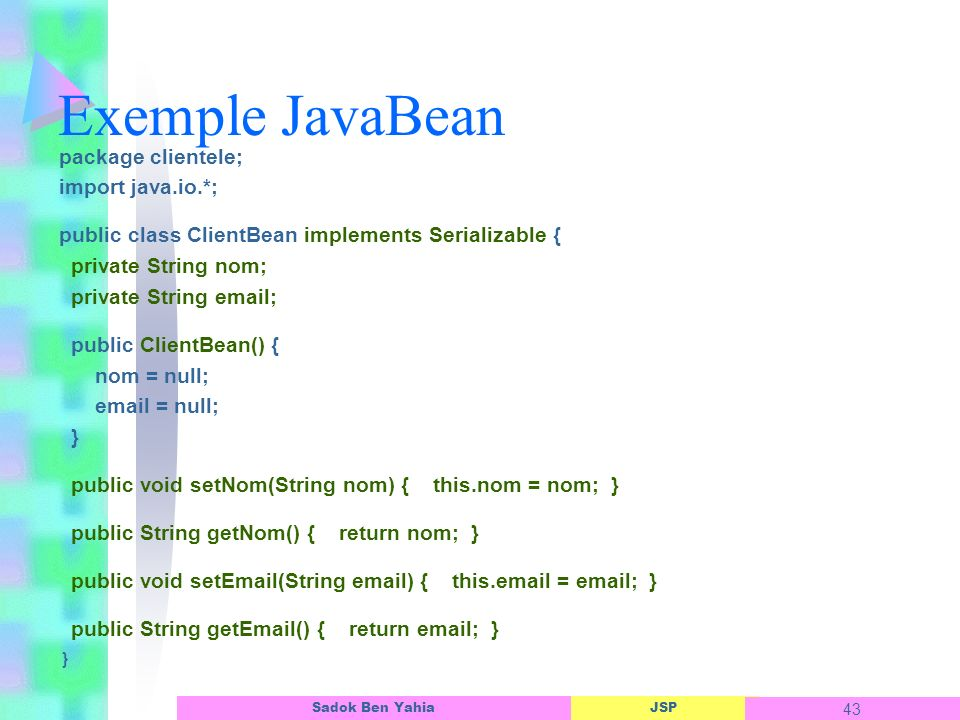 Exemple JavaBean package clientele; import java.io.*;