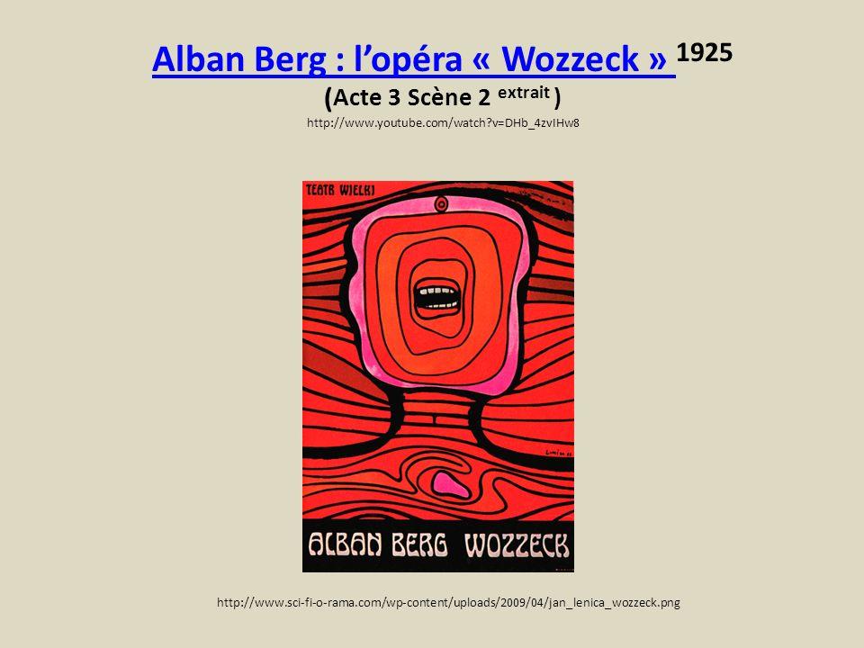 Alban Berg : l'opéra « Wozzeck » 1925 (Acte 3 Scène 2 extrait ) http://www.youtube.com/watch v=DHb_4zvIHw8