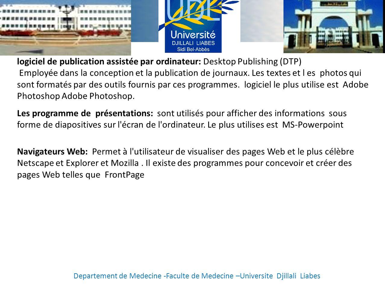 logiciel de publication assistée par ordinateur: Desktop Publishing (DTP) Employée dans la conception et la publication de journaux. Les textes et l es photos qui sont formatés par des outils fournis par ces programmes. logiciel le plus utilise est Adobe Photoshop Adobe Photoshop.