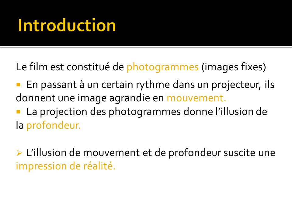 Introduction Le film est constitué de photogrammes (images fixes)