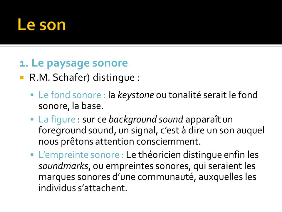 Le son 1. Le paysage sonore R.M. Schafer) distingue :