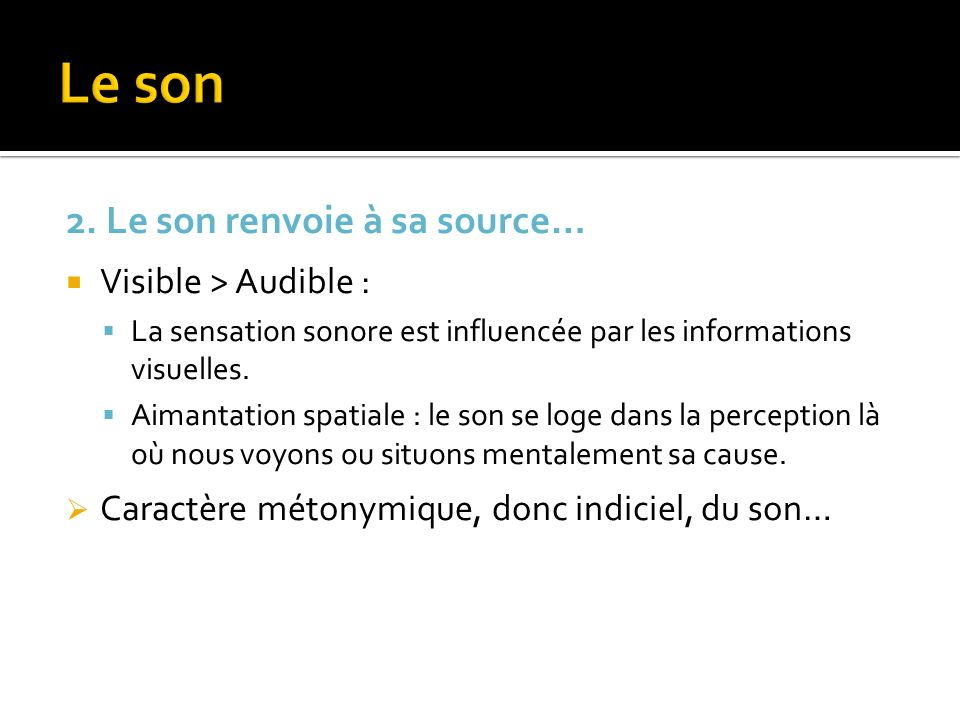 Le son 2. Le son renvoie à sa source… Visible > Audible :