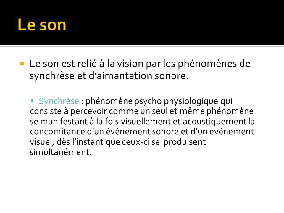 Le son Le son est relié à la vision par les phénomènes de synchrèse et d'aimantation sonore. Synchrèse : phénomène psycho physiologique qui.