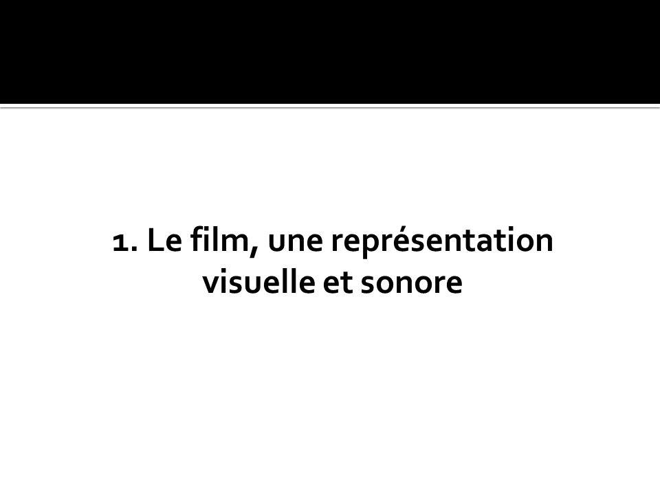 1. Le film, une représentation visuelle et sonore