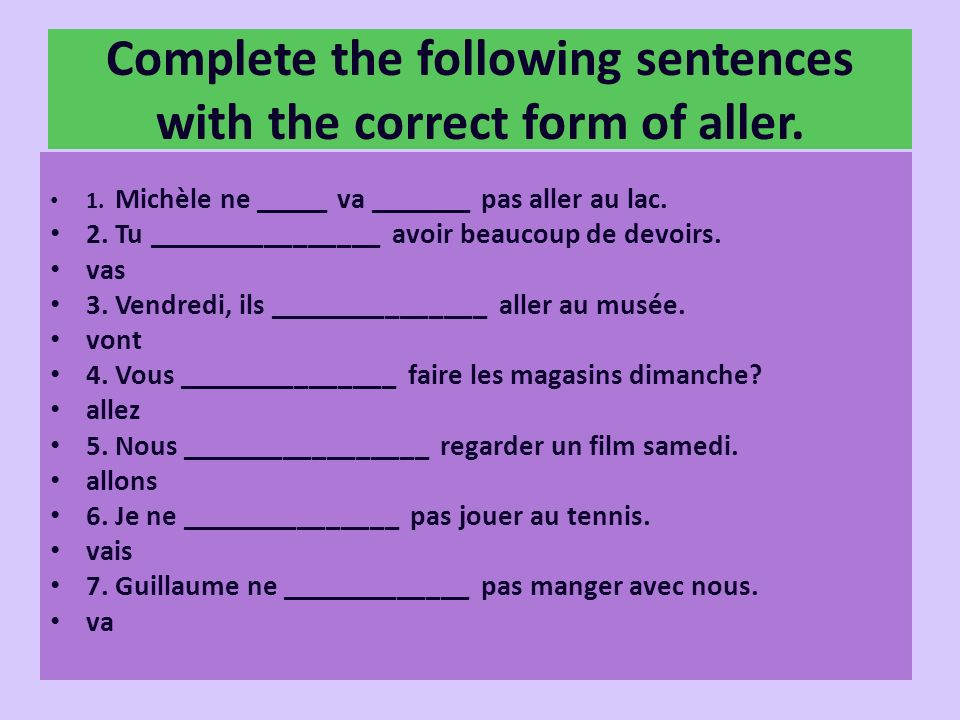 Complete the following sentences with the correct form of aller.