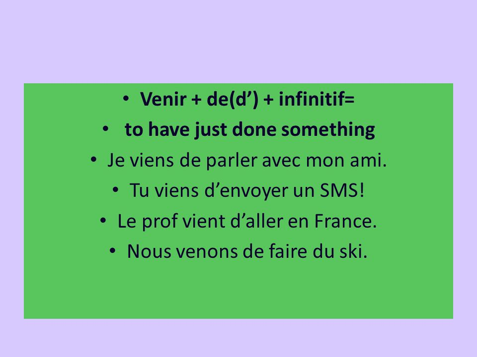 Venir + de(d') + infinitif= to have just done something