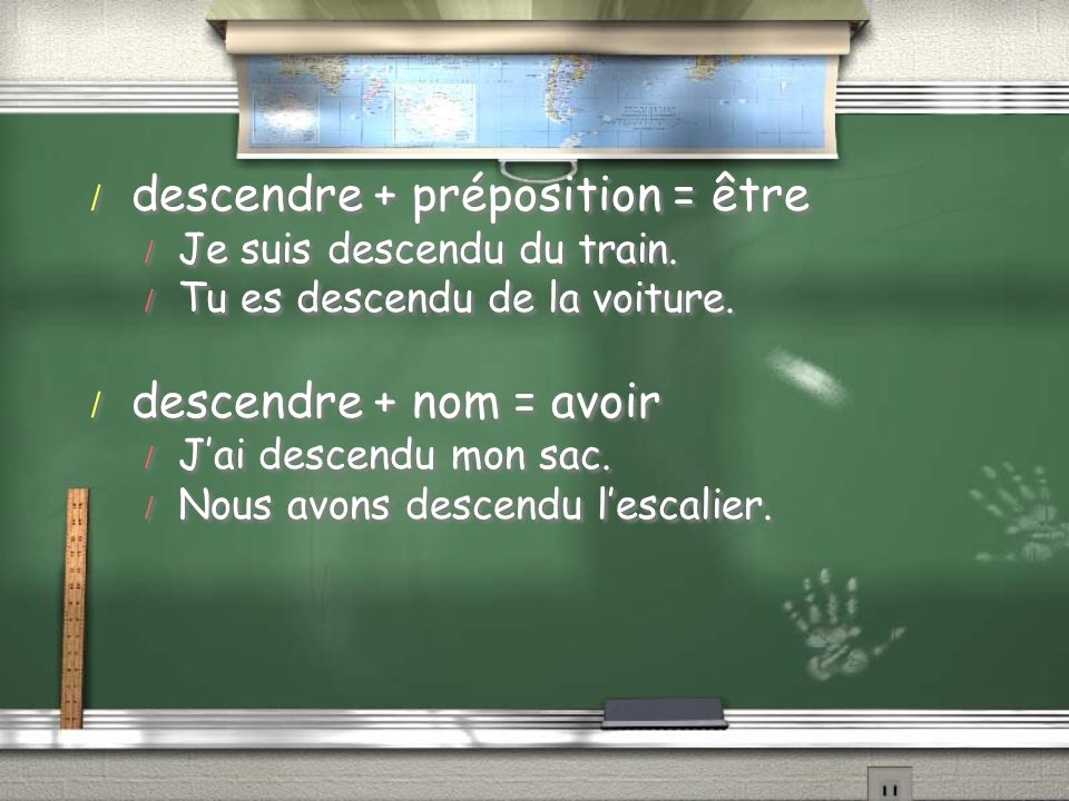descendre + préposition = être