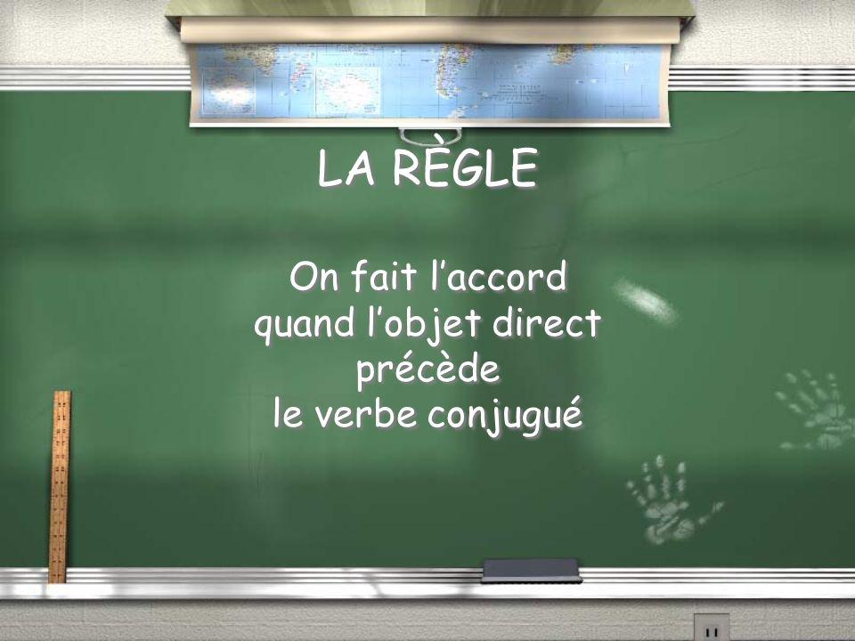 On fait l'accord quand l'objet direct précède le verbe conjugué