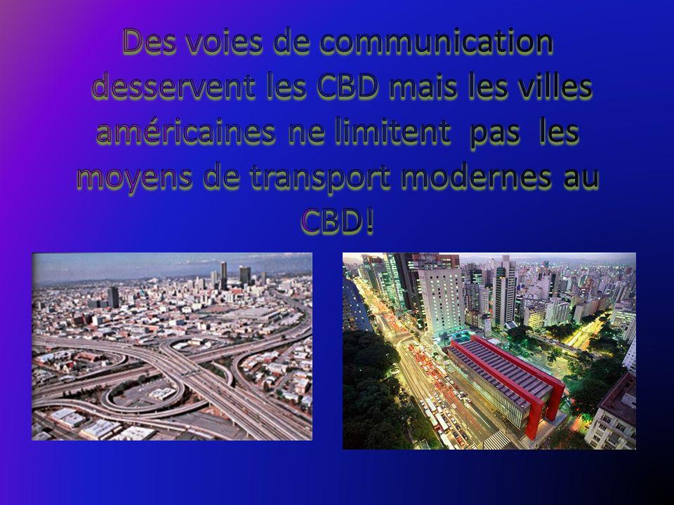 Des voies de communication desservent les CBD mais les villes américaines ne limitent pas les moyens de transport modernes au CBD!