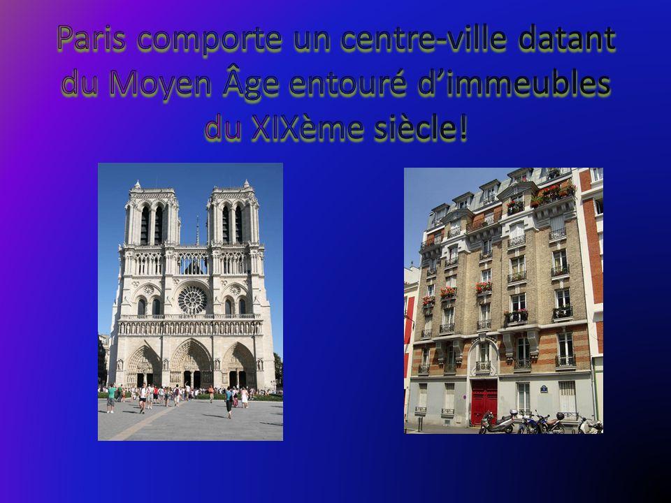 Paris comporte un centre-ville datant du Moyen Âge entouré d'immeubles du XIXème siècle!