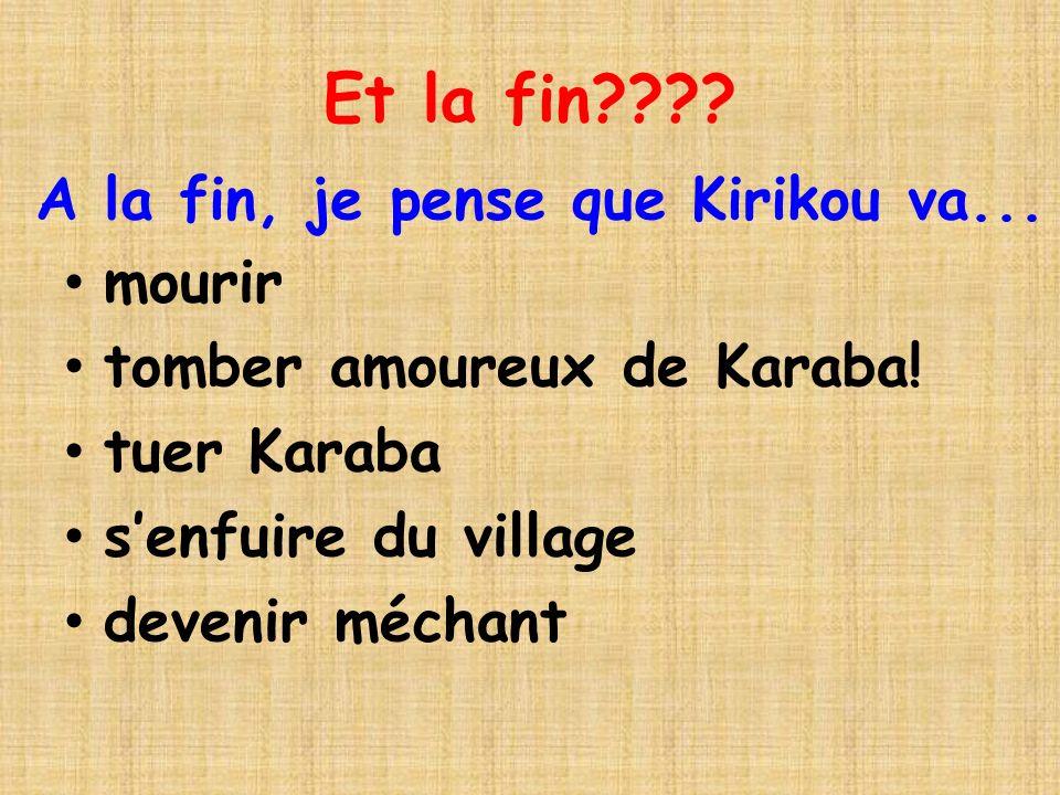 Et la fin A la fin, je pense que Kirikou va... mourir