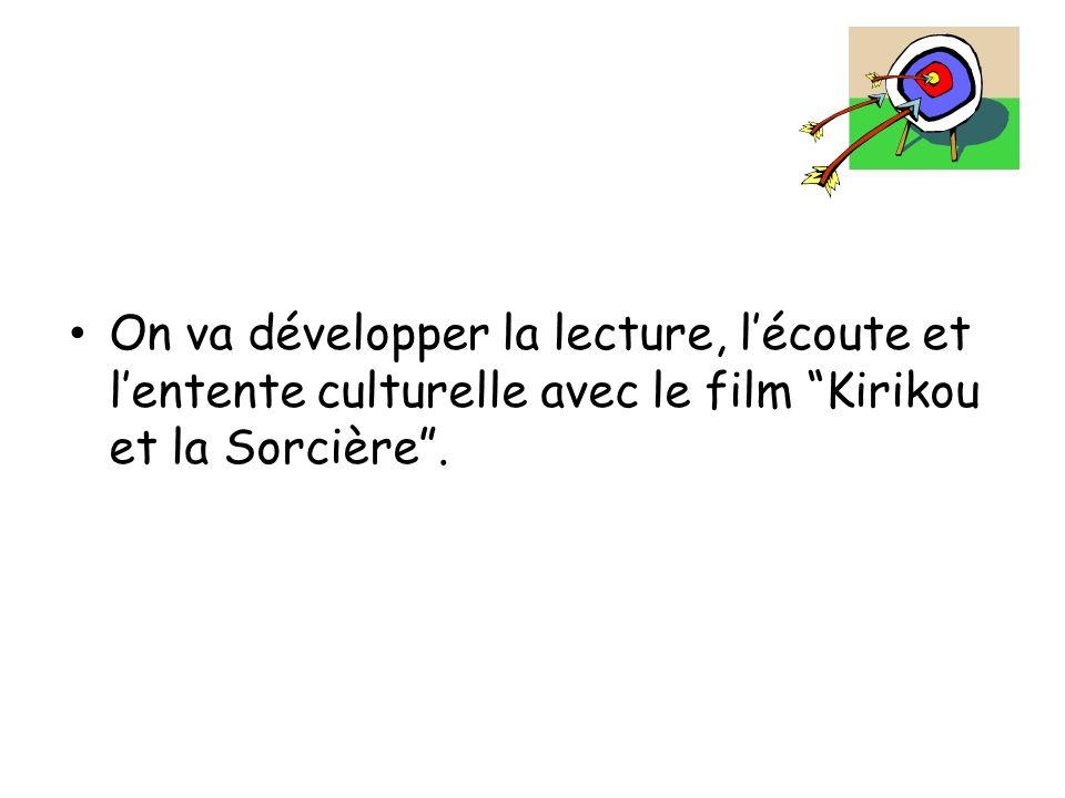 On va développer la lecture, l'écoute et l'entente culturelle avec le film Kirikou et la Sorcière .
