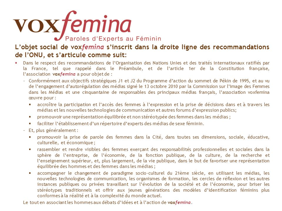 L'objet social de voxfemina s'inscrit dans la droite ligne des recommandations de l'ONU, et s'articule comme suit: